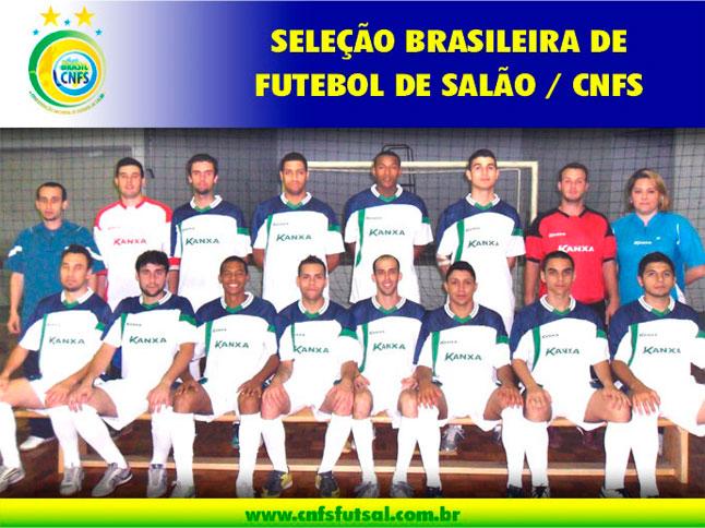 A Seleção Brasileira de Futebol de Salão da C.N.F.S. Confederação Nacional  de Futebol de Salão www.cnfsfutsal.com.br apoiada pela C.B.E. Confederação  ... 9bec6bbf75b5e